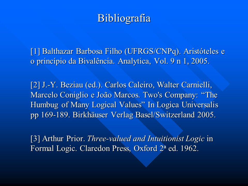 Bibliografia [1] Balthazar Barbosa Filho (UFRGS/CNPq). Aristóteles e o princípio da Bivalência. Analytica, Vol. 9 n 1, 2005.